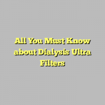 All You Must Know about Dialysis Ultra Filters