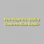 Few Steps For Quality Concrete Slab Repair
