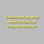 Understanding More About Tokenized Payment Systems