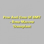 Pros And Cons Of BMT – Bone Marrow Transplant