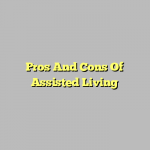 Pros And Cons Of Assisted Living
