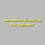 Automotive Financing For Beginners
