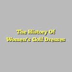 The History Of Women's Golf Dresses
