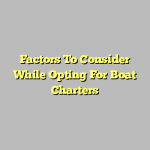 Factors To Consider While Opting For Boat Charters