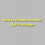 How to Choose the Best Golf Packages