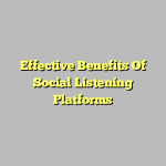 Effective Benefits Of Social Listening Platforms