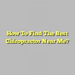 How To Find The Best Chiropractor Near Me?