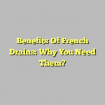 Benefits Of French Drains: Why You Need Them?
