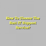 How To Choose The Best IT Support Service?