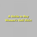 A Guide to Buy Women's Golf Skirt