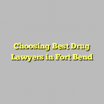 Choosing Best Drug Lawyers in Fort Bend