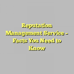 Reputation Management Service – Facts You Need to Know