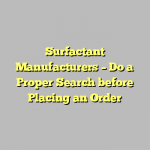 Surfactant Manufacturers – Do a Proper Search before Placing an Order