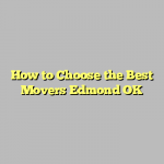 How to Choose the Best Movers Edmond OK