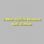 5 Most Stylish Womens Golf Clothes