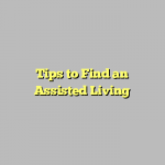 Tips to Find an Assisted Living