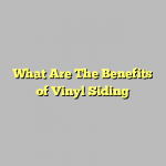 What Are The Benefits of Vinyl Siding