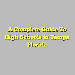 A Complete Guide To High Schools in Tampa Florida