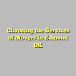 Choosing the Services of Movers in Edmond OK