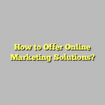 How to Offer Online Marketing Solutions?