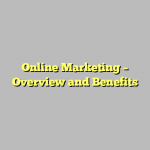 Online Marketing – Overview and Benefits