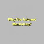 Why Use Internet Marketing?