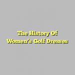 The History Of Women's Golf Dresses