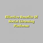 Effective Benefits Of Social Listening Platforms