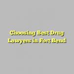 Choosing Best Drug Lawyers in Fort Bend