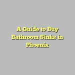 A Guide to Buy Bathroom Sinks in Phoenix